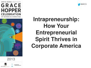 Intrapreneurship :  How  Your Entrepreneurial Spirit Thrives in Corporate America