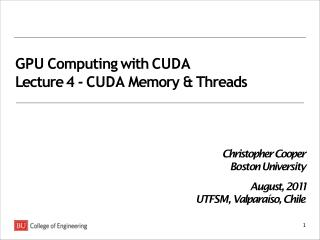 GPU C omputing with CU D A L ectu r e 4 - CU D A Memory & Threads
