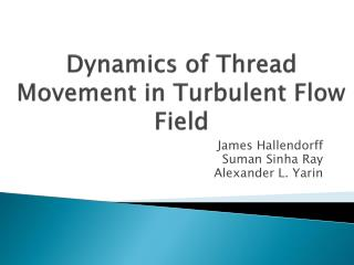 Dynamics of Thread Movement in Turbulent  F low Field