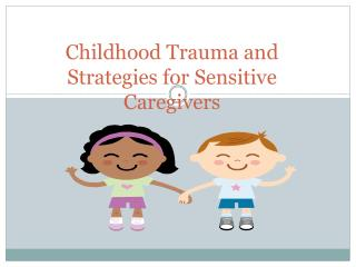 Childhood Trauma and Strategies for Sensitive Caregivers