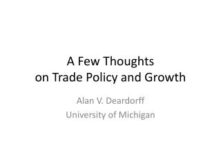 A Few Thoughts  on Trade Policy  and Growth