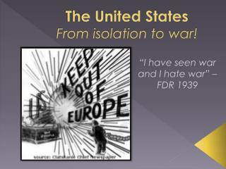 The United States From isolation to war!