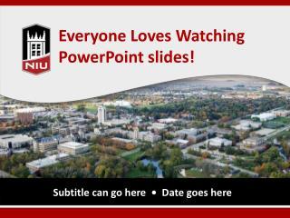 Everyone Loves Watching PowerPoint slides!