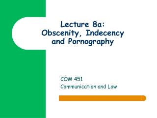 Lecture 8a: Obscenity, Indecency and Pornography