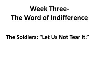 Week Three-  The Word of Indifference