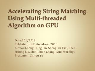 Accelerating String Matching Using Multi-threaded Algorithm on GPU