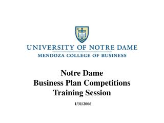 Notre Dame Business Plan Competitions Training Session 1/31/2006