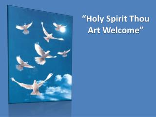 """Holy Spirit Thou Art Welcome"""