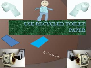 Use recycled toilet paper