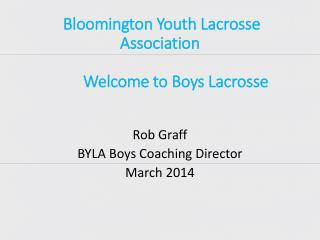 Bloomington Youth Lacrosse Association Welcome to Boys Lacrosse