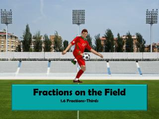 Fractions on the Field 1.6 Fractions-Thirds