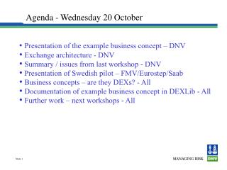Presentation of the example business concept – DNV Exchange architecture - DNV Summary / issues from last workshop - D