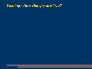 Fasting - How Hungry are You?