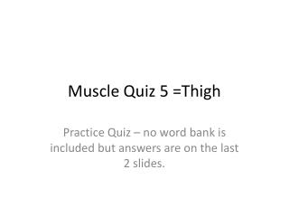 Muscle Quiz  5  =Thigh