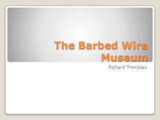 The Barbed Wire Museum