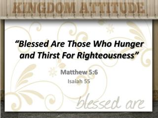 """Blessed Are Those Who Hunger and Thirst For Righteousness"""