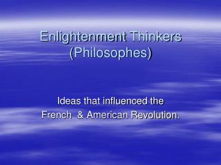 Enlightenment  Thinkers ( Philosophes )