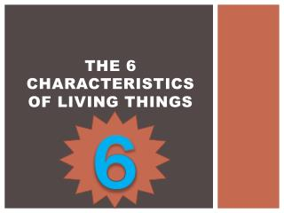 The 6 Characteristics of Living Things