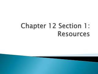 Chapter 12 Section 1: Resources