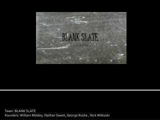 Team: BLANK SLATE Founders: William Mobley, Nathan Sweet, George  Rushe  , Nick  Witkoski