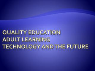 Quality Education Adult Learning Technology and the Future