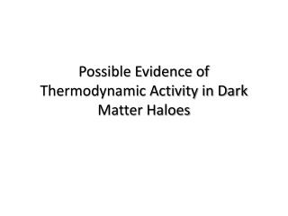 Possible Evidence of Thermodynamic Activity in Dark Matter Haloes