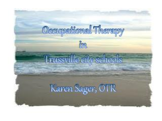Occupational Therapy in Trussville city schools Karen Sager, OTR