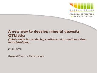 A new way to develop mineral deposits GTLittle  mini-plants for producing synthetic oil or methanol from associated gas