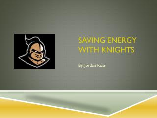 Saving Energy with Knights