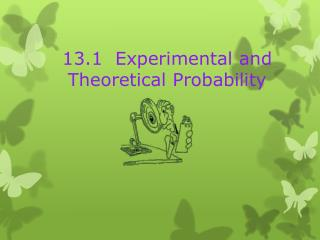 13.1  Experimental and Theoretical Probability