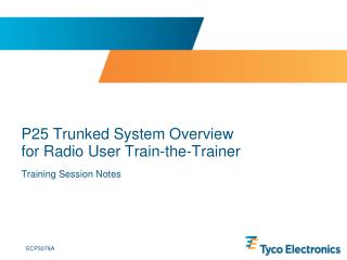 P25 Trunked System Overview  for Radio User Train-the-Trainer