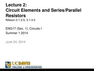 Lecture 2: Circuit Elements and Series/Parallel Resistors Nilsson 2.1-2.5, 3.1-3.2