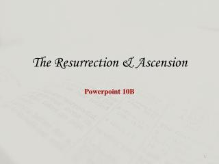 The Resurrection & Ascension Powerpoint  10B