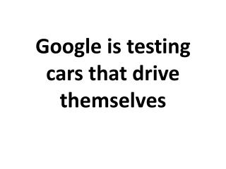 Google is testing cars that drive themselves