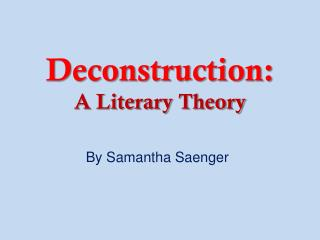 Deconstruction:  A  Literary Theory
