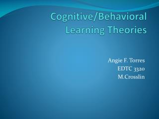Cognitive/Behavioral  Learning Theories
