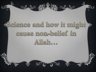 Science and how it might cause non-belief in Allah…