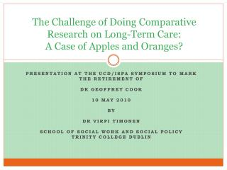 The Challenge of Doing Comparative Research on Long-Term Care:  A Case of Apples and Oranges?