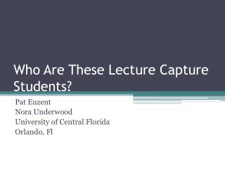 Who Are These Lecture Capture Students?