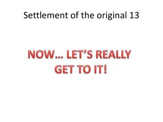Settlement of the original 13