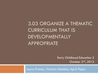 3.03 organize a thematic curriculum that is developmentally appropriate