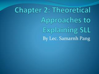 Chapter 2: Theoretical Approaches to Explaining SLL