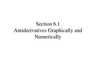 Section 6.1 Antiderivatives Graphically and Numerically