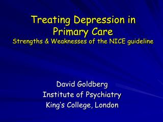 Treating Depression in Primary Care Strengths & Weaknesses of the NICE guideline