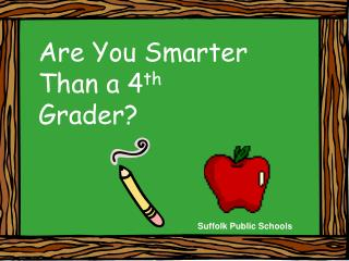 Are You Smarter Than a 4 th  Grader?