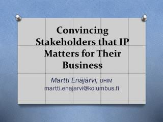 Convincing  Stakeholders that IP Matters for Their Business