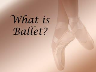 What is Ballet?