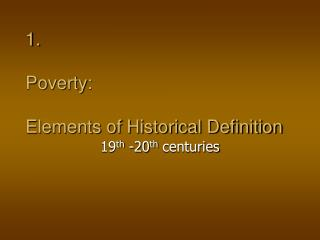 1. Poverty:  Elements of Historical Definition