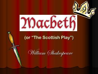 "(or ""The Scottish Play"")"