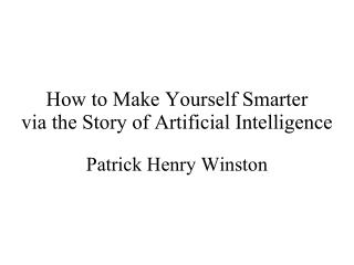How to Make Yourself  Smarter via the Story of Artificial Intelligence